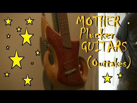 MOTHER PLUCKER Outtakes - Butcher Block Guitars and Other Such Madness