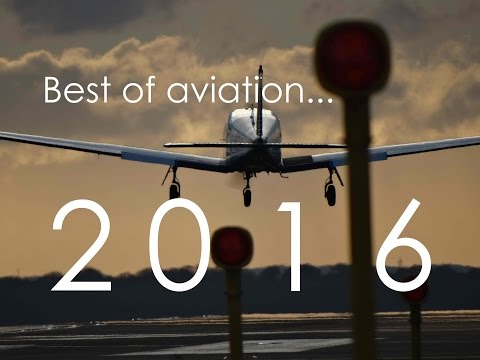 BEST OF AVIATION 2016 | The Biggest Aviation Music Video Ever!