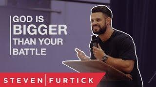 God Is Bigger Than Your Battle | Pastor Steven Furtick