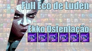 Build Ostentação #9 - Ekko Full Eco de Luden