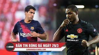 Bản tin Cảm Bóng Đá ngày 29/3 | Suarez sẵn sàng trở lại; Ighalo ẫm giải thưởng đầu tiên tại M.U
