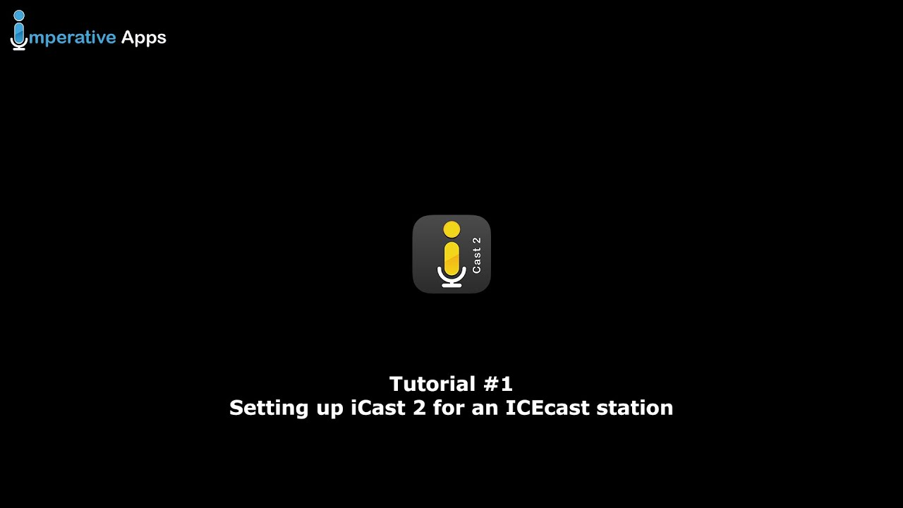 Tutorial #1 - Setting up iCast 2 for an ICEcast Station