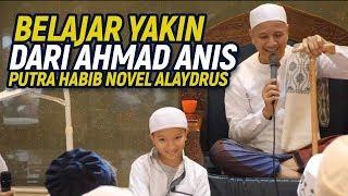 Belajar dari Ahmad Anis, Putra Habib Novel Alaydrus | 31 Agustus 2019