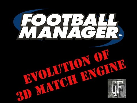 Football Manager - Evolution of 3D Match Engine (2009 - 2017)