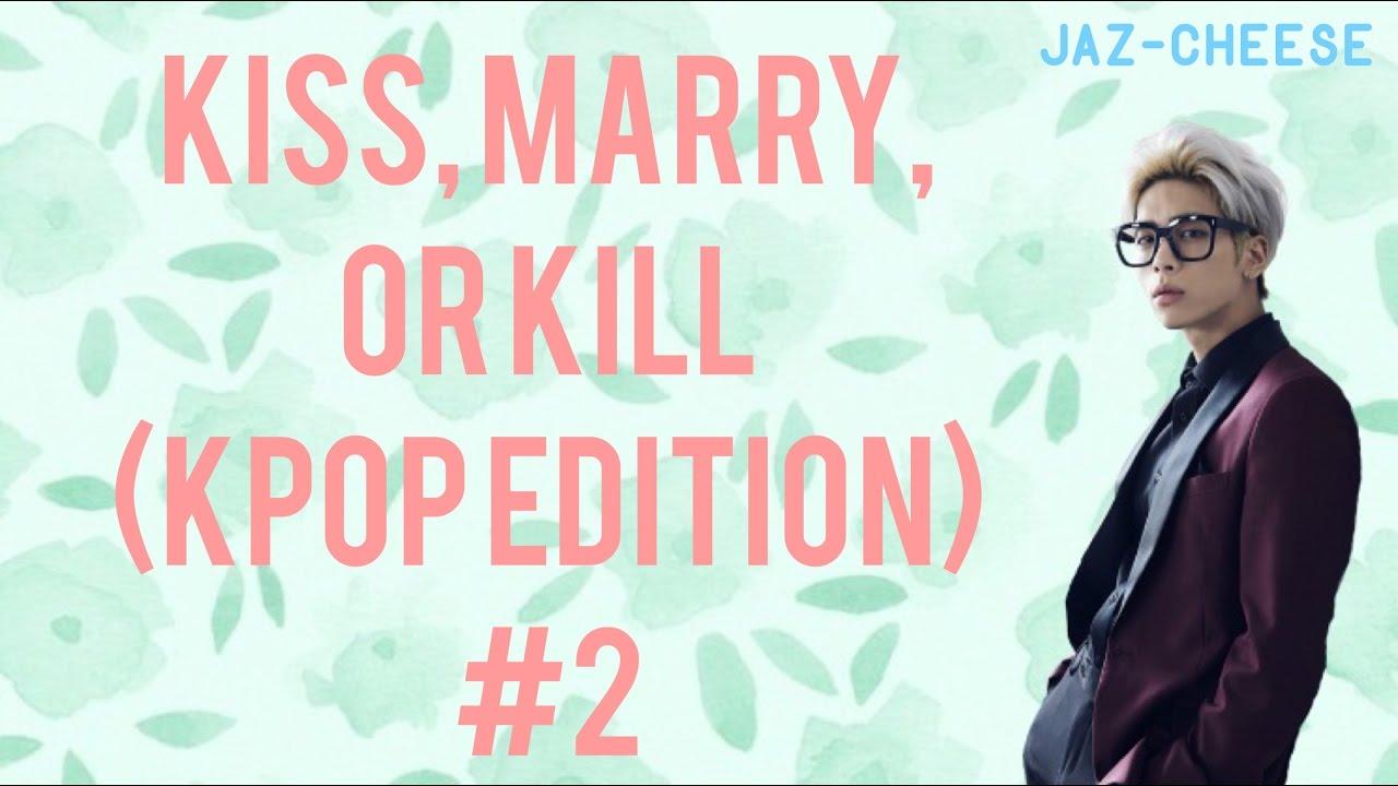kpop  kiss  marry  kill 2