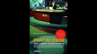 PARCIALIDADE - Como a Imprensa distorce as Notícias   Bernard Goldberg,audio análise