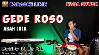 GEDE ROSO - ABAH LALA (KARAOKE LIRIK) VERSI JANDUT KOPLO SAMBOYO | NADA COWOK