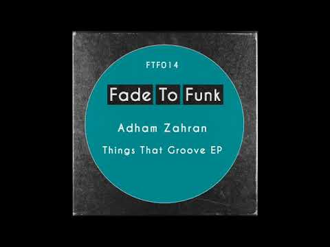 Adham Zahran - Things That Groove (Original Mix)   Fade To Funk