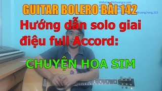 GUITAR BOLERO BÀI 142: CHUYỆN HOA SIM (Hướng dẫn Solo giai điệu full accord)