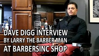 Dave Digg Interview by Larry The Barber Man At Barbersinc Shop