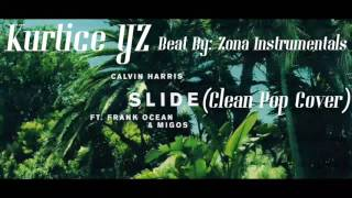 Calvin Harris Ft. Frank Ocean & Migos - Slide (Clean Pop Cover) By: Kurtice YZ [Beat: Zona Instr.]
