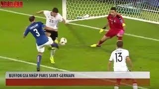 Tin Thể Thao 24h Hôm Nay (7h - 12/6): Buffon, Thủ Môn Huyền Thoại của Juventus Sẽ Gia Nhập PSG