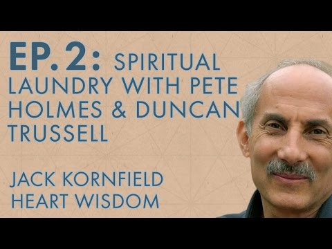 Jack Kornfield – Ep. 2 – Spiritual Laundry with Pete Holmes and Duncan Trussell