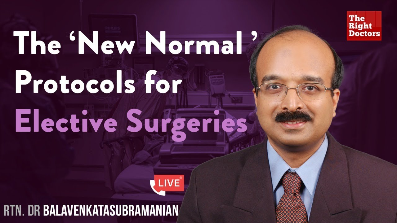 The 'New Normal' Protocols for Elective Surgeries | Dr Bala Venkatasubramanian