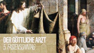 DER GÖTTLICHE ARZT - 5. Fastensonntag // Docta Ignorantia - Grundkurs des Glaubens #9