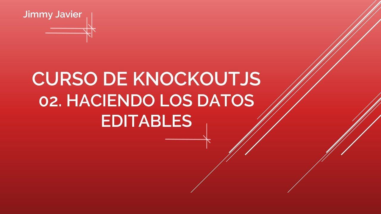 Curso de KnockoutJS: 02. Haciendo los datos editables. - YouTube
