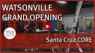 Watsonville Grand Opening Santa Cruz CORE Fitness + Rehab