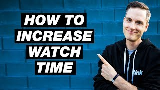 How to Increase Watch Time on YouTube 2018 — 3 Tips