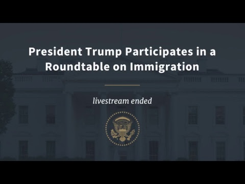 President Trump Participates in a Roundtable on Immigration
