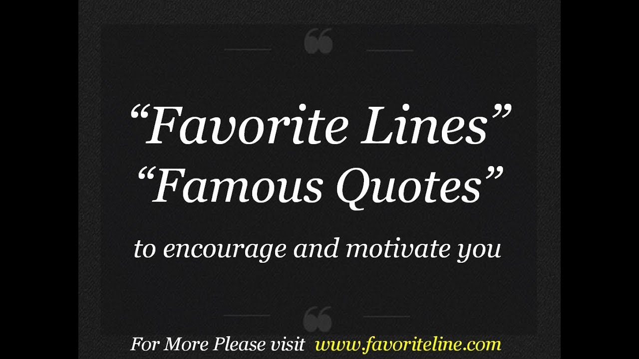Favorite Quotes Famous Quotes Favorite Quotes And Favorite Line From Famous