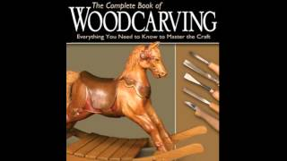Home Book Summary: The Complete Book Of Woodcarving: Everything You Need To Know To Master The Cr...