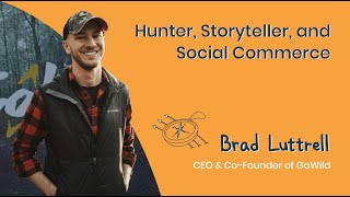 26. Hunter, Storyteller, and Social Commerce – Brad Luttrell, Co-Founder & CEO of GoWild