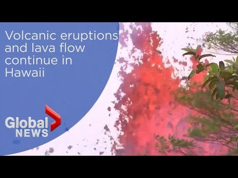 Hawaii volcanic eruptions and lava flow continue
