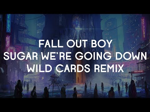 Fall Out Boy - Sugar We're Going Down (Wild Cards Remix)