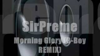 SirPreme - Morning Glory  (B-Boy REMIX)