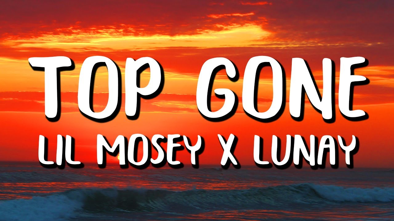 Lil Mosey - Top Gone ft. Lunay (Letra/Lyrics)