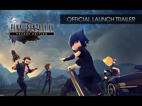 Final Fantasy XV Pocket Edition - Official Launch Trailer [w/subs]