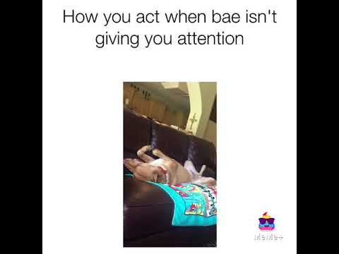 When bae isn't pay attention to me...