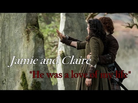Jamie and Claire    He was a love of my life --- Outlander {2x13}