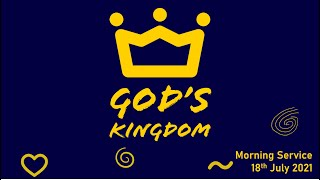 Sunday Service 18th July | The Kingdom of God: What is it?
