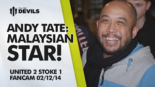 Andy Tate: Malaysian Star! | Manchester United 2 Stoke City 1 | FANCAM