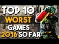 Top 10 WORST Games of 2016 So Far
