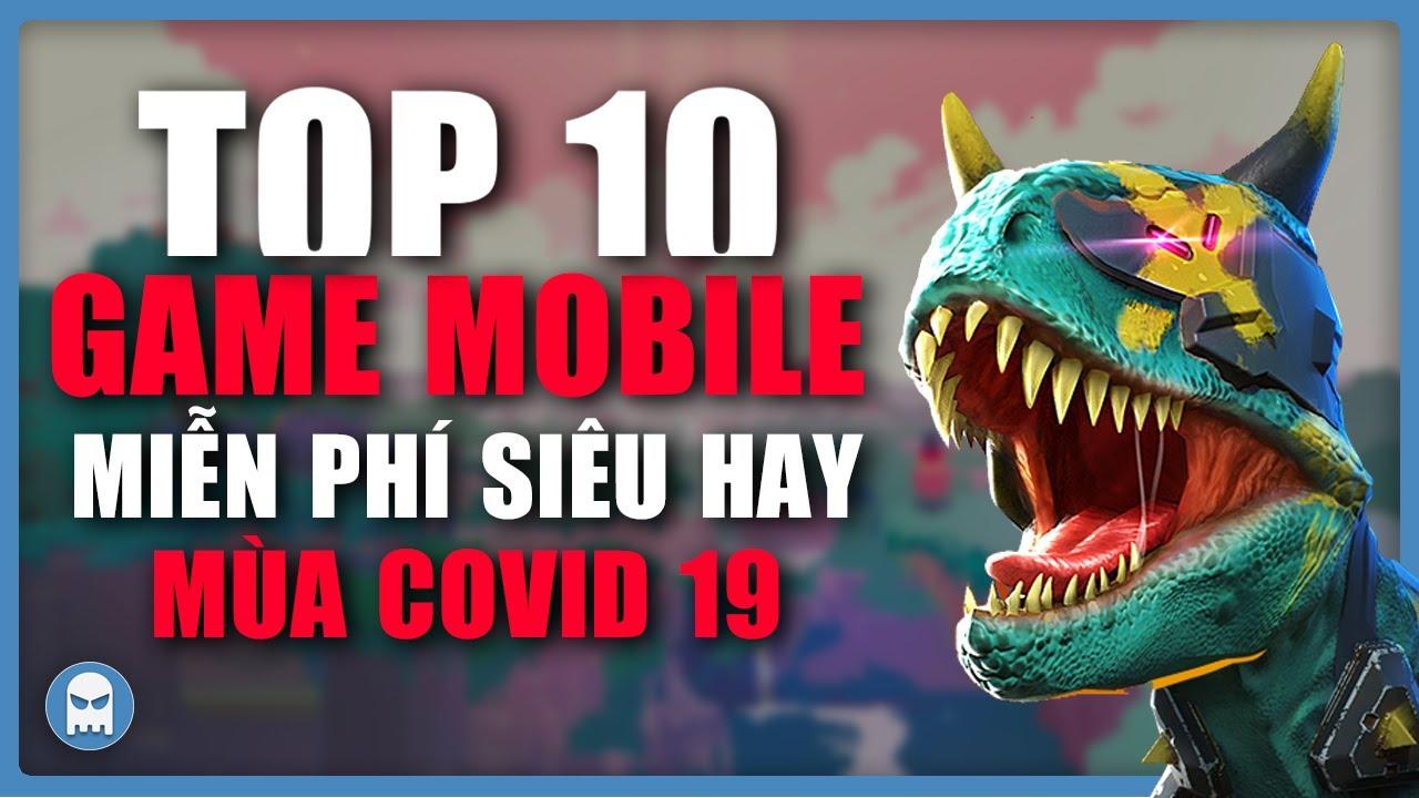[GAME REVIEW] Top 10 game mobile MIỄN PHÍ SIÊU HAY MÙA COVID 19