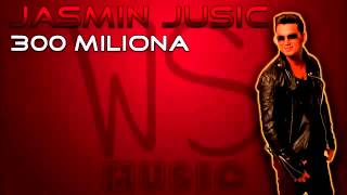 Jasmin Jusic - 2013 - 300 Miliona