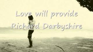 Love will provide - Richard darbyshire.wmv