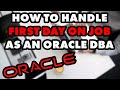 How To Handle Your First Day On The Job As An Oracle DBA