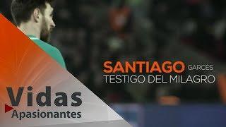 Santiago Garcés. Testigo del milagro