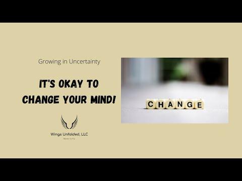 It's Okay to Change Your Mind!