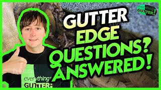 Gutter Edge   Questions? Answered!