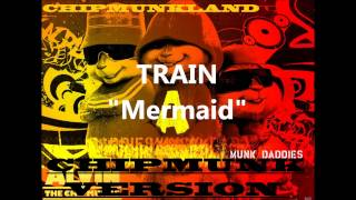 Download Train- Mermaid Chipmunk Version MP3 song and Music Video