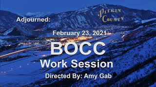 BOCC Work Session / Special Meeting - 02/23/2021