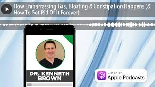 How Embarrassing Gas, Bloating & Constipation Happens (& How To Get Rid Of It Forever)