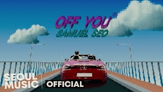 [MV] 서사무엘 (Samuel Seo) - Off You /  (Re-upload)