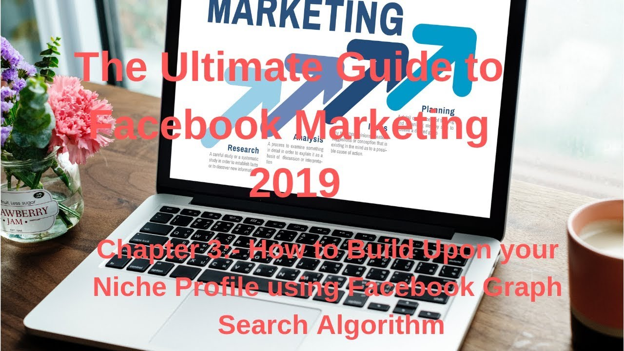 Facebook Marketing course 2019   How to Build Up a Niche Profile Based on  Graph Search Algorithm