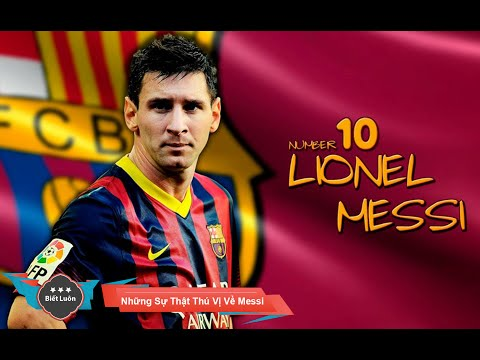 Những Sự Thật Thú Vị Về Lionel Messi