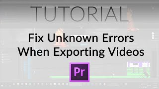 fix unknown errors when exporting from premiere pro
